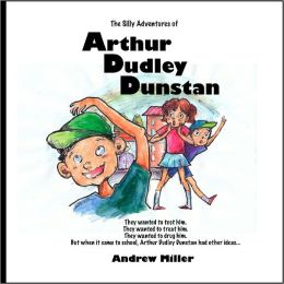 The Silly Adeventures of Arthur Dudley Dunstan