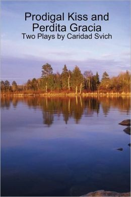Prodigal Kiss and Perdita Gracia: Two Plays By Caridad Svich