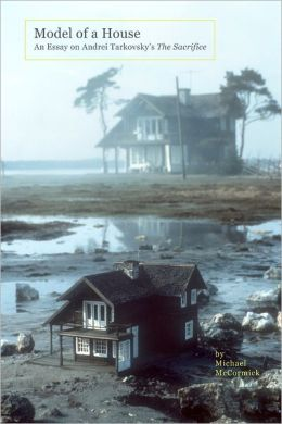 Model of a House: An Essay on Andrei Tarkovsky'S the Sacrifice