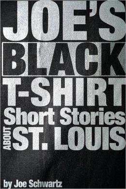 Joe's Black T-Shirt: Short Stories about St. Louis