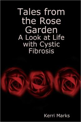 Tales from the Rose Garden: A Look at Life with Cystic Fibrosis