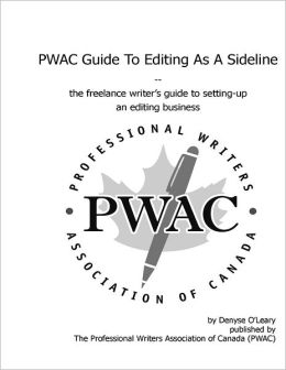 PWAC Guide to Editing as a Sideline: The Freelance Writer's Guide to Setting-Up an Editing Business