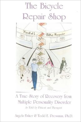 The Bicycle Repair Shop: A True Story of Recovery from Multiple Personality Disorder as Told by Patient and Therapist
