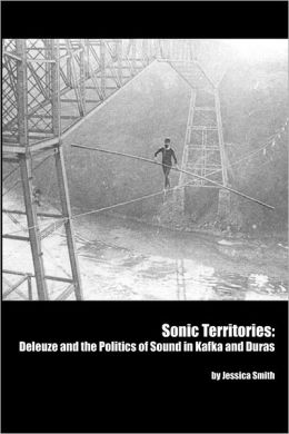Sonic Territories: Deleuze and the Politics of Sound In Kafka And Duras