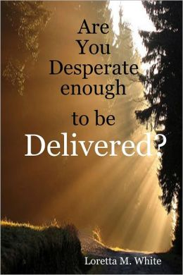 Are You Desperate Enough to Be Delivered?