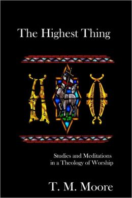 The Highest Thing: Studies and Meditations in a Theology of Worship