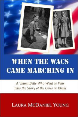 When the Wacs Came Marching In: A 'Banna Belle Who Went to War Tells the Story of the Girls in Khaki
