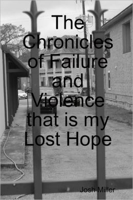 The Chronicles of Failure and Violence that Is My Lost Hope