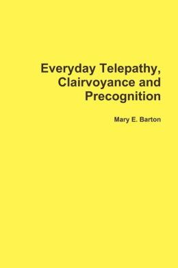 Everyday Telepathy, Clairvoyance and Precognition