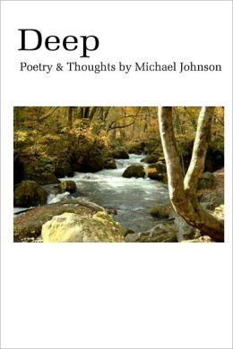 Deep: Poetry & Thoughts By Michael Johnson