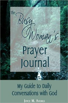 The Busy Woman's Prayer Journal: My Guide to Daily Conversations with God