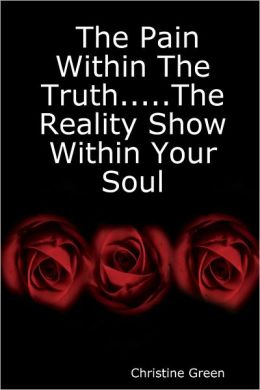 The Pain Within the Truth.....The Reality Show Within Your Soul