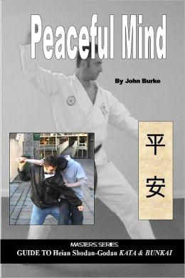 Peaceful Mind: Master Series Guide to Heian Shodan-Godan Kata & Bunkai