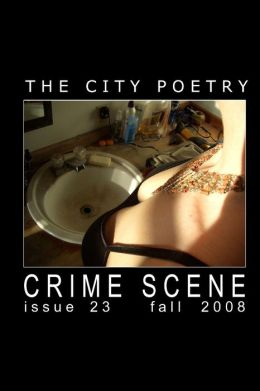 The City Poetry: Issue 23, Fall 2008. Crime Scene
