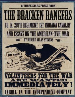 The Bracken Rangers: Co. K, 28th Regiment, 1st Indiana Cavalry and Essays on the American Civil War