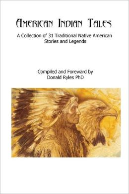 American Indian Tales : A Collection of 31 Traditional Native American Stories and Legends