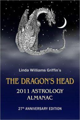 The Dragon's Head: 2011 Astrology Almanac: 27th Anniversary Edition