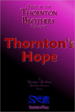 First in the Thornton Brothers Trilogy : Thornton's Hope