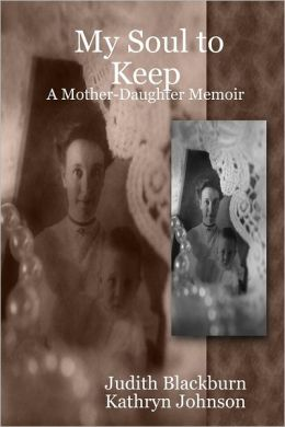 My Soul to Keep: A Mother-Daughter Memoir