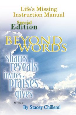 Life's Missing Instruction Manual: Special Edition: Beyond Words: Shares, Reveals, Praises, Gives
