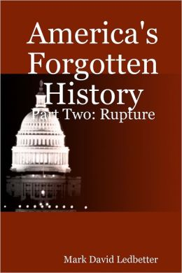 America's Forgotten History: Part Two: Rupture