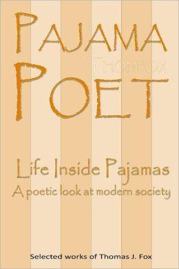 Pajama Poet: Life Inside Pajamas: A Poetic Look at Modern Society