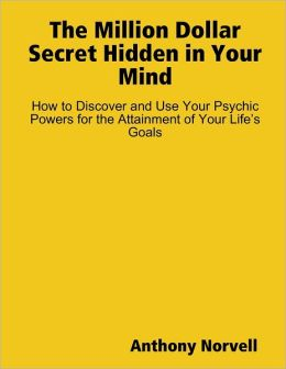 The Million Dollar Secret Hidden in Your Mind: How to Discover and Use Your Psychic Powers for the Attainment of Your Life's Goals