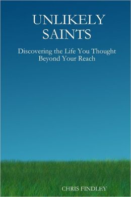 Unlikely Saints: Discovering the Life You Thought Beyond Your Reach
