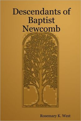 Descendants of Baptist Newcomb Rosemary K. West