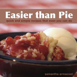 Easier than Pie: Quick and Simple Recipes that Even You Can Do