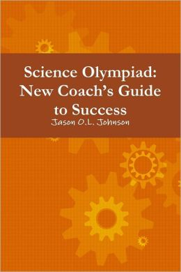 Science Olympiad: New Coach'S Guide To Success