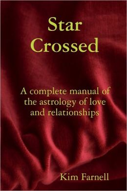 Star Crossed: A Complete Manual of the Astrology of Love and Relationships