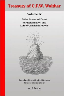 Treasury of C.F.W. Walther Volume IV: Festival Sermons and Prayers For Reformation & Luther Commemorations