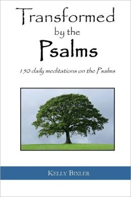 Transformed By the Psalms: 150 daily meditations on the Psalms