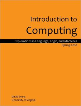 Introduction to Computing: Spring 2010: Explorations in Language, Logic, and Machines