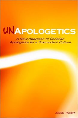 UnApologetics: A New Approach to Christian Apologetics for a Postmodern Culture