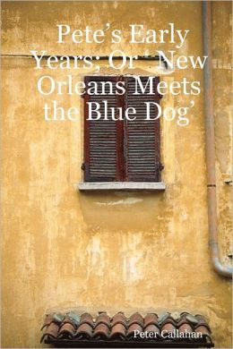 Pete'S Early Years: Or ' New Orleans Meets The Blue Dog'