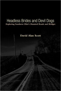 Headless Brides and Devil Dogs: Exploring Southern Ohio's Haunted Roads and Bridges