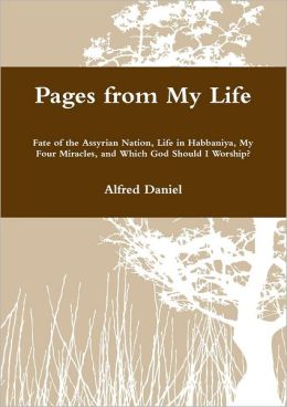 Pages from My Life: Fate of the Assyrian Nation, Life in Habbaniya, My Four Miracles, and Which God Should I Worship?
