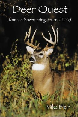 Deer Quest: Kansas Bowhunting Journal 2005