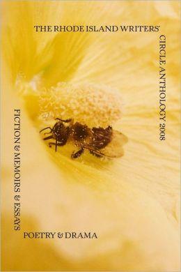 Rhode Island Writers' Circle Anthology 2008: Fiction & Memoirs & Essays Poetry & Drama