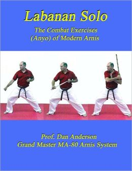 Labanan Solo : The Combat Exercises (Anyos) of Modern Arnis