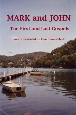 Mark and John the First and Last Gospels: Newly Translated