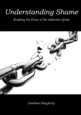 Understanding Shame: Breaking the Power of the Addictive Spiral