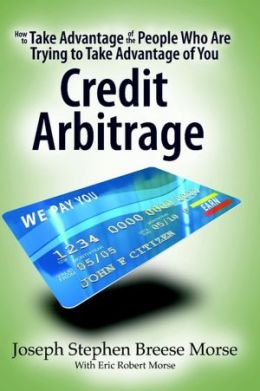 How to Take Advantage of the People Who Are Trying to Take Advantage of You: Credit Arbitrage