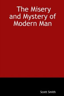 The Misery and Mystery of Modern Man