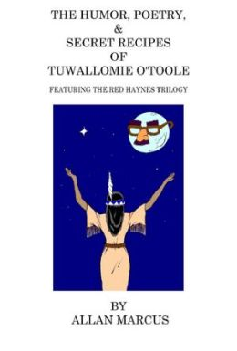 The Humor, Poetry, & Secret Recipes of Tuwallomie O'Toole