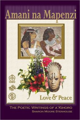 Amani Na Mapenzi: Love & Peace: A Poetic Writing of a Kihoro