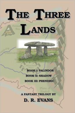The Three Lands: Book I: Palindor, Book II: Shadow, Book III: Phendric, A Fantacy Trilogy