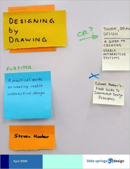 Designing By Drawing: A Practical Guide To Creating Usable Interactive Design (B&W Version)